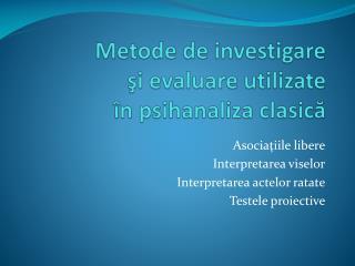 Metode de investigare şi evaluare utilizate în psihanaliza clasică
