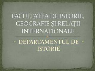 FACULTATEA DE ISTORIE, GEOGRAFIE ŞI RELAŢII INTERNAŢIONALE
