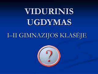VIDURINIS UGDYMAS