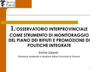 Emilio Galanti Direzione Ambiente e Gestione Rifiuti Provincia di Firenze
