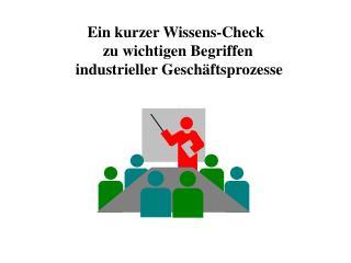 Ein kurzer Wissens-Check           zu wichtigen Begriffen   industrieller Gesch ftsprozesse