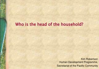 Who is the head of the household?