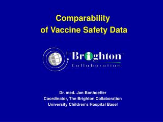 Comparability  of Vaccine Safety Data Dr.  med.  Jan Bonhoeffer