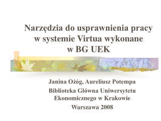 Narzędzia do usprawnienia pracy w systemie Virtua wykonane   w BG UEK