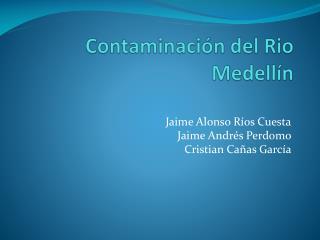 Contaminaci n del Rio Medell n