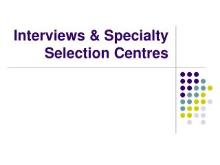 Interviews & Specialty Selection Centres