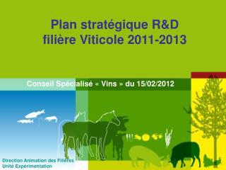 Plan stratégique R&D  filière Viticole 2011-2013