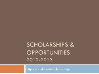 Scholarships & opportunities  2012-2013