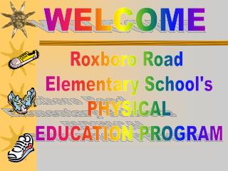 Roxboro Road  Elementary School's PHYSICAL EDUCATION PROGRAM