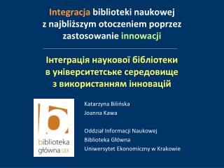 Katarzyna Bilińska Joanna Kawa Oddział Informacji Naukowej Biblioteka Główna