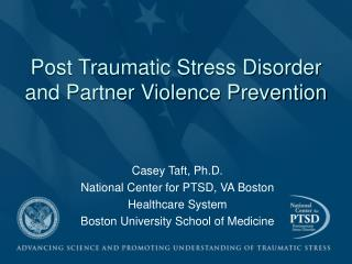 Casey Taft, Ph.D. National Center for PTSD, VA Boston  Healthcare System
