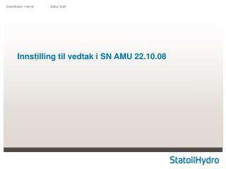 Innstilling til vedtak i SN AMU 22.10.08