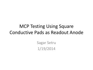 MCP Testing Using Square Conductive Pads as Readout Anode