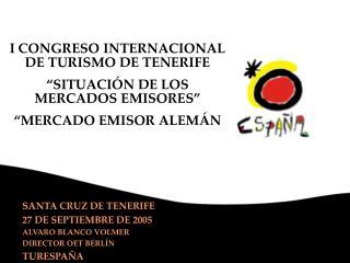 """I CONGRESO INTERNACIONAL DE TURISMO DE TENERIFE """"SITUACIÓN DE LOS MERCADOS EMISORES"""""""