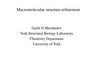 Macromolecular structure refinement
