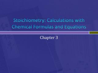 Stoichiometry : Calculations with Chemical Formulas and Equations