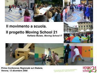 Il movimento a scuola.    Il progetto Moving School 21 Raffaela Mulato, Moving School IT