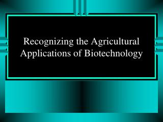 Recognizing the Agricultural Applications of Biotechnology