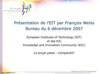 Présentation de l'EIT par François Weiss Bureau du 6 décembre 2007