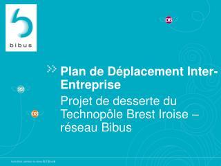 Plan de Déplacement Inter-Entreprise Projet de desserte du Technopôle Brest Iroise – réseau Bibus