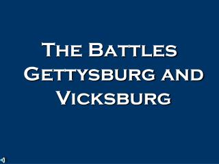 The Battles Gettysburg and Vicksburg