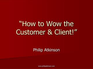 """How to Wow the Customer  & Client!"""