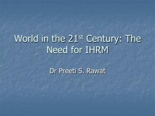 World in the 21 st  Century: The Need for IHRM