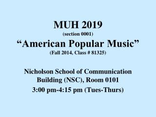 "MUH 2019 (section 0001) ""American Popular Music"" (Fall 2014, Class # 81325)"