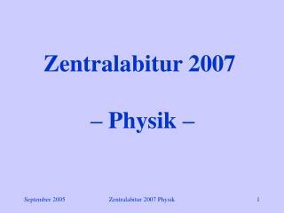 Zentralabitur 2007  – Physik –