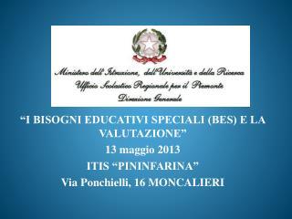 """""""I BISOGNI EDUCATIVI SPECIALI (BES) E LA VALUTAZIONE"""" 13 maggio 2013 ITIS """"PININFARINA"""""""