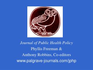 Journal of Public Health Policy Phyllis Freeman & Anthony Robbins, Co-editors