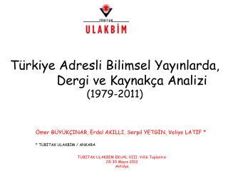 Türkiye Adresli Bilimsel Yayınlarda,           Dergi ve Kaynakça Analizi (1979-2011)