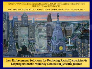 PENNSYLVANIA COMMISSION ON CRIME AND DELINQUENCY(PCCD) DMC SUBCOMMITTEE'S