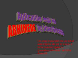 Aplicatiile legii lui ARHIMEDE   by Irina  Breana