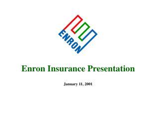 Enron Insurance Presentation January 11, 2001