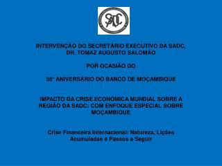 INTERVENÇÃO DO SECRETÁRIO EXECUTIVO DA SADC,  DR. TOMAZ AUGUSTO SALOMÃO  POR OCASIÃO DO