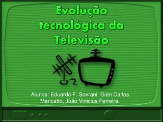 Evolução  tecnológica da  Televisão