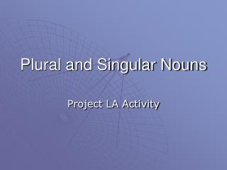 Plural and Singular Nouns