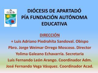 DIÓCESIS DE APARTADÓ PÍA FUNDACIÓN AUTÓNOMA EDUCATIVA