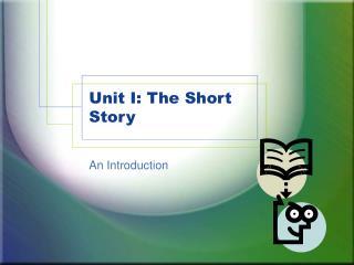 Unit I: The Short Story
