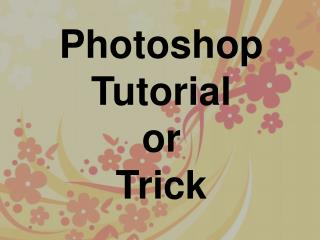 Photoshop Tutorial or Trick
