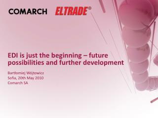 EDI is just the beginning – future possibilities and further development Bartłomiej Wójtowicz