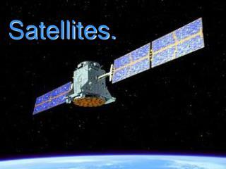 Satellites.