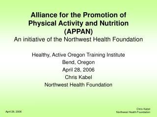Healthy, Active Oregon Training Institute Bend, Oregon April 28, 2006 Chris Kabel