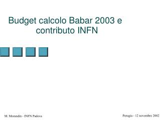 Budget calcolo Babar 2003 e contributo INFN