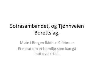 Sotrasambandet , og  Tjønnveien Borettslag .
