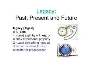 Legacy:  Past, Present and Future