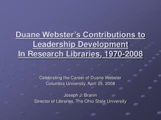 Duane Webster's Contributions to Leadership Development In Research Libraries, 1970-2008