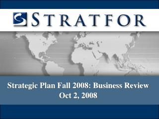 Strategic Plan Fall 2008: Business Review Oct 2, 2008