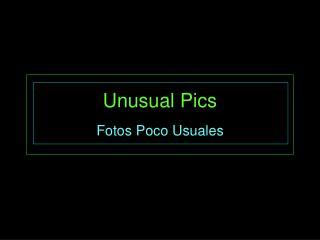 Unusual Pics